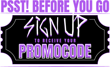 Sign Up to receive your PROMOCODE